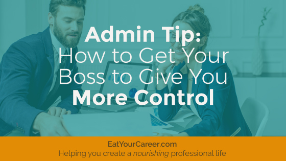 How to Get Your Boss to Give You More Control